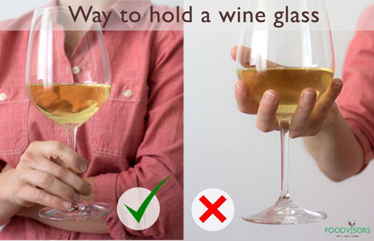 There Is A Right And Wrong Way To Hold A Wine Glass Wine Glasses Should Always Be Held By The Stem And Not The Bowl Because The Heat Of Th Tacas