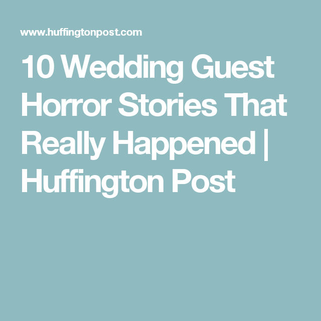 10 Wedding Guest Horror Stories That Really Hened Huffington Post
