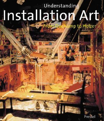 Understanding Installation Art From Duchamp To Holzer By Mark Rosenthal Alibris Installation Art Art Theory Installation