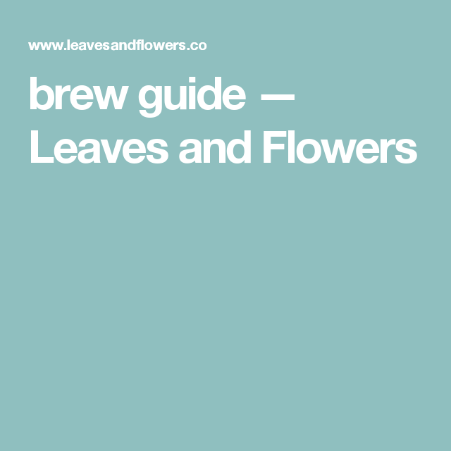 brew guide — Leaves and Flowers