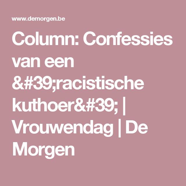 Column: Confessies van een 'racistische kuthoer'   Vrouwendag   De Morgen