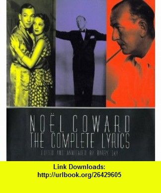 Noel Coward The Complete Illustrated Lyrics (9780879518967) Noel Coward, Barry Day , ISBN-10: 0879518960  , ISBN-13: 978-0879518967 ,  , tutorials , pdf , ebook , torrent , downloads , rapidshare , filesonic , hotfile , megaupload , fileserve