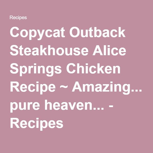 Copycat Outback Steakhouse Alice Springs Chicken Recipe ~ Amazing... pure heaven... - Recipes