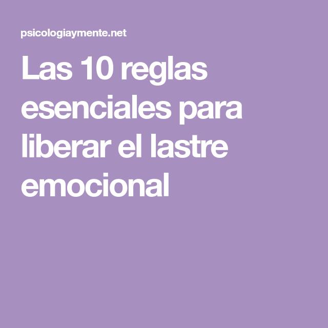 Las 10 reglas esenciales para liberar el lastre emocional