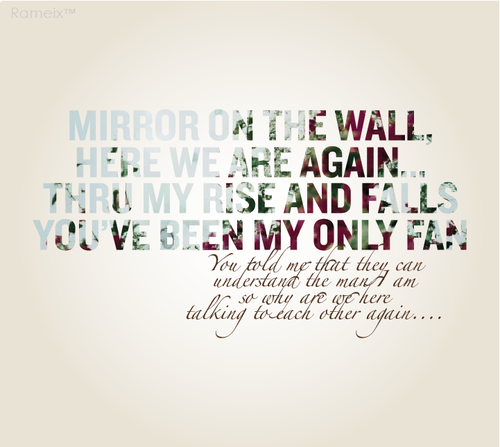 Mirror On The Wall Here We Are Again Through My Rise And Falls Youd Been Only Friend
