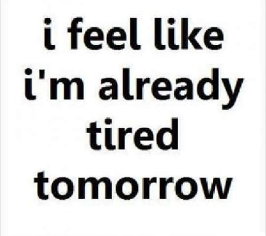 Funny I M Sleepy Meme : I feel like m already tired tomorrow meme memes