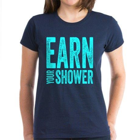 Earn Your Shower Women's Classic TShirt Earn Your Shower