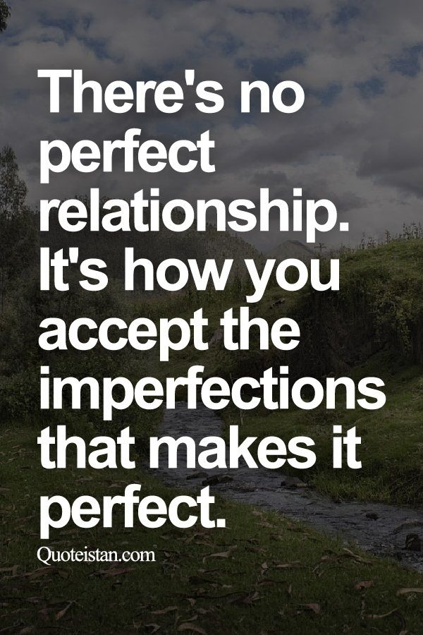 There S No Perfect Relationship It S How You Accept The Imperfections That Makes It Perfect Imperfection Quotes Acceptance Quotes Relationships Perfect Relationship