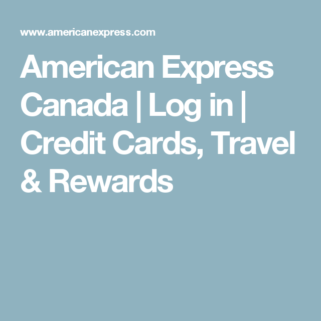 American Express Canada Log In Credit Cards Travel Rewards Credit Card Cards Travel Rewards