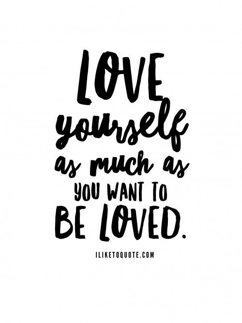 Love Yourself As Much As You Want To Be Loved Love Quotes Simple Quotes About Yourself