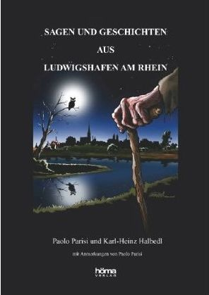 """""""Sagen und Geschichten aus Ludwigshafen am Rhein"""" von Paolo Parisi und Karl-Heinz Helbedl"""