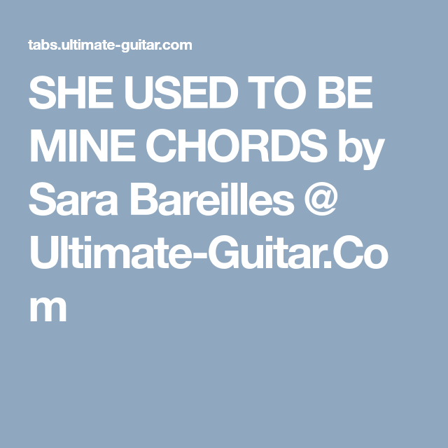 SHE USED TO BE MINE CHORDS by Sara Bareilles @ Ultimate-Guitar.Com ...