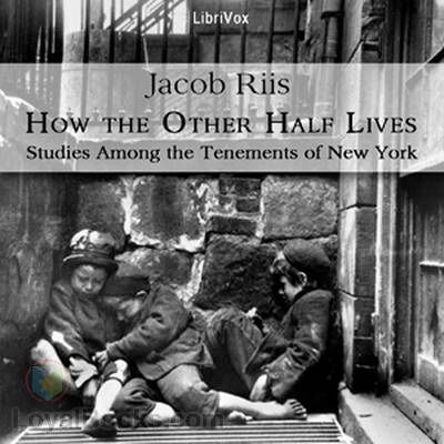 How The Other Half Lives Studies Among The Tenements Of New York By  How The Other Half Lives Studies Among The Tenements Of New York By Jacob  A Riis