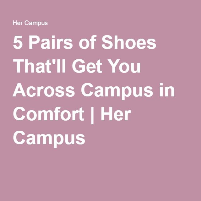 5 Pairs of Shoes That'll Get You Across Campus in Comfort | Her Campus