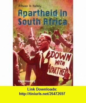 Apartheid in South Africa (Witness to History) (9780431170619) David Downing , ISBN-10: 0431170614  , ISBN-13: 978-0431170619 ,  , tutorials , pdf , ebook , torrent , downloads , rapidshare , filesonic , hotfile , megaupload , fileserve