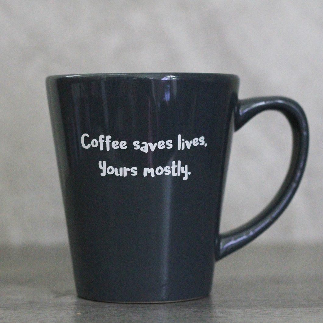 Coffee Saves Lives. Yours Mostly. Funny Coffee Mug #funnycoffeemugs