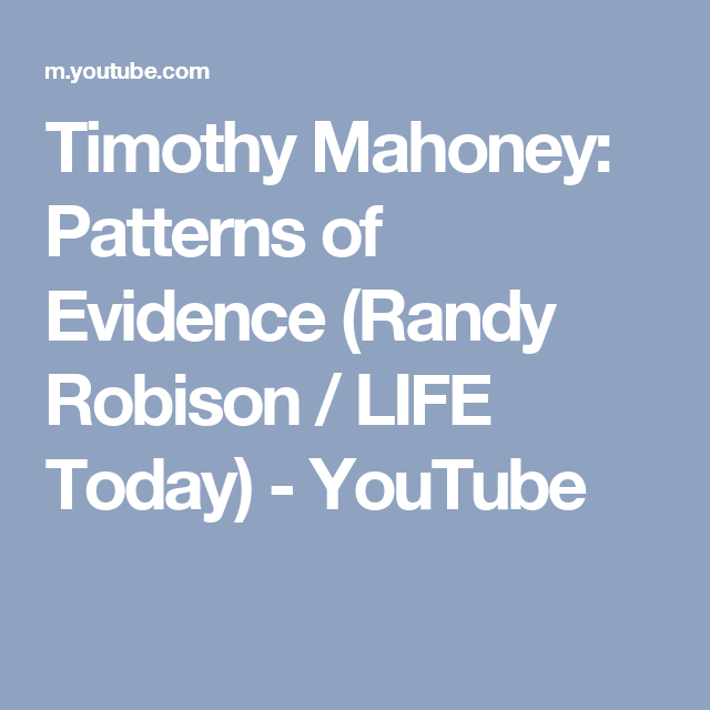 Timothy Mahoney Patterns Of Evidence Randy Robison Life Today