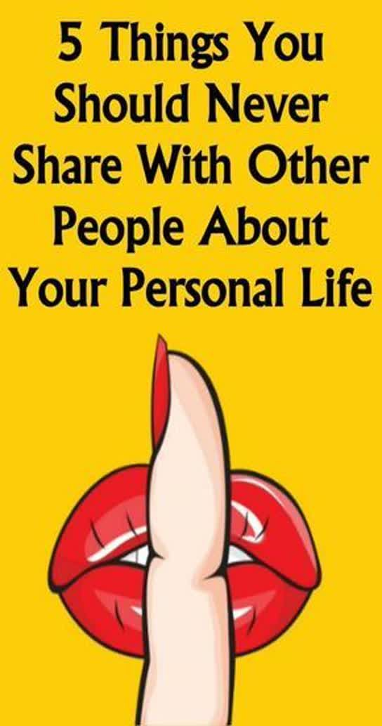 5 Things You Should Never Share With Other People About Your Personal Life !