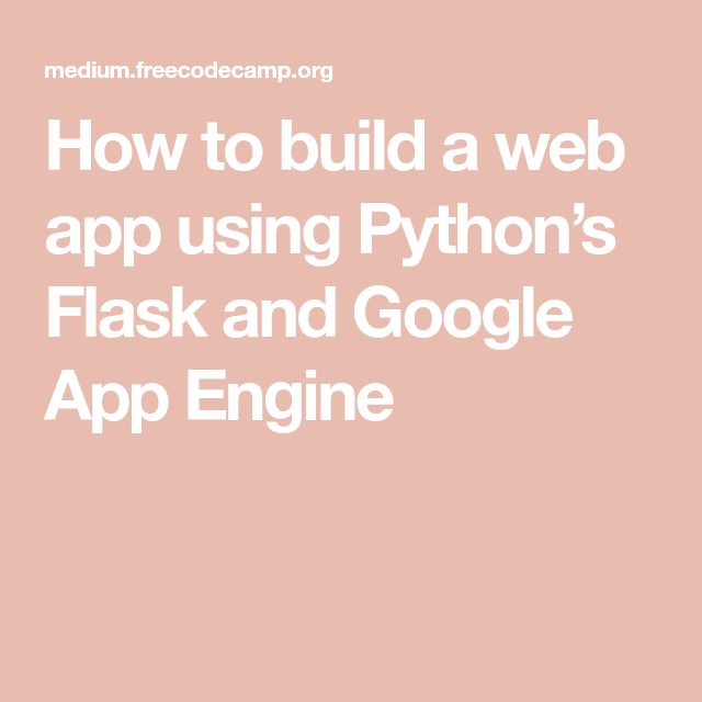 How to build a web app using Python's Flask and Google App