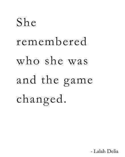She remembered who she was and the game changed. I
