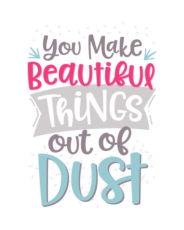 Dust Quote Stunning Printable Art You Make Beautiful Things Out Of Dust Inspirational .