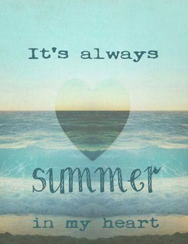 It S Always Summer In My Heart Beach Quotes Summer Quotes Summer