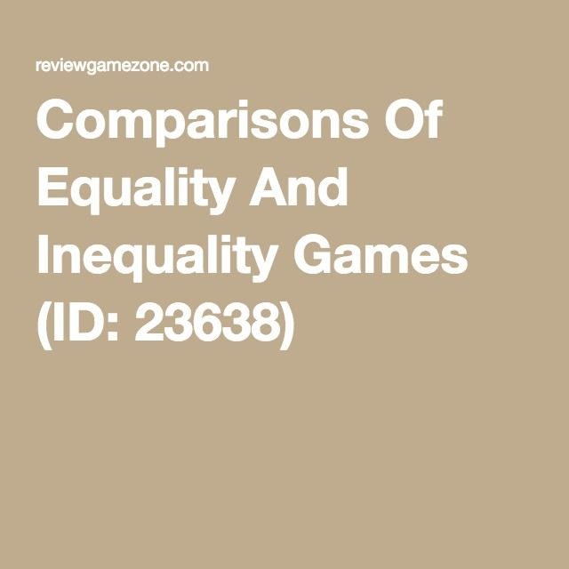 Comparisons Of Equality And Inequality Games (ID: 23638)
