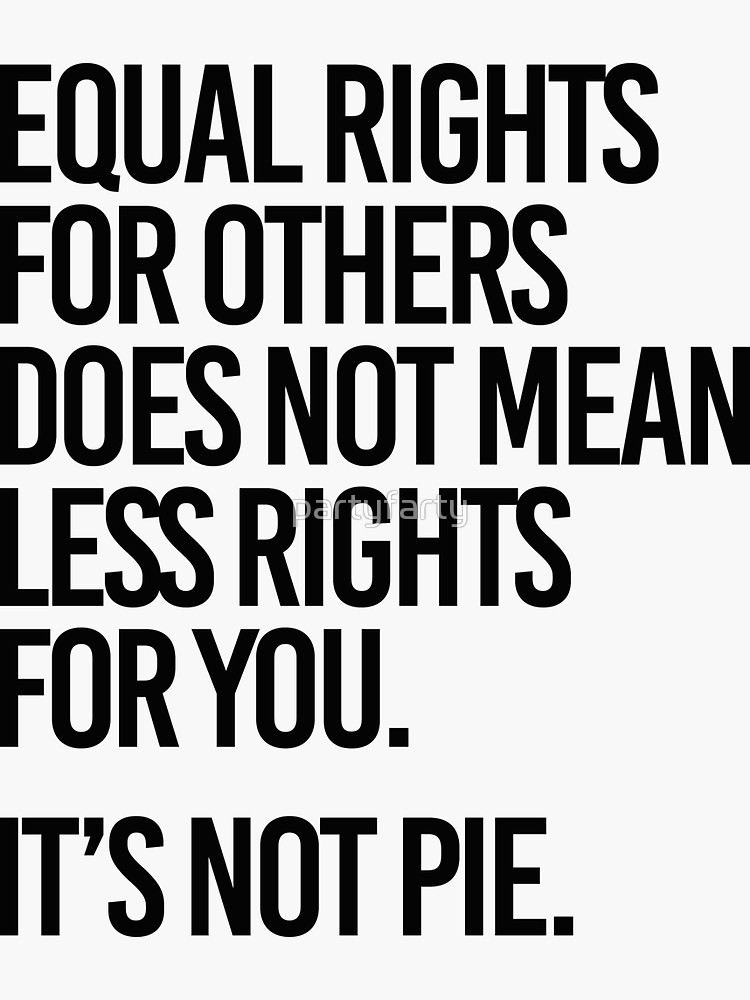 Equal rights for others does not mean less rights for you. It's not Pie. Sticker by partyfarty