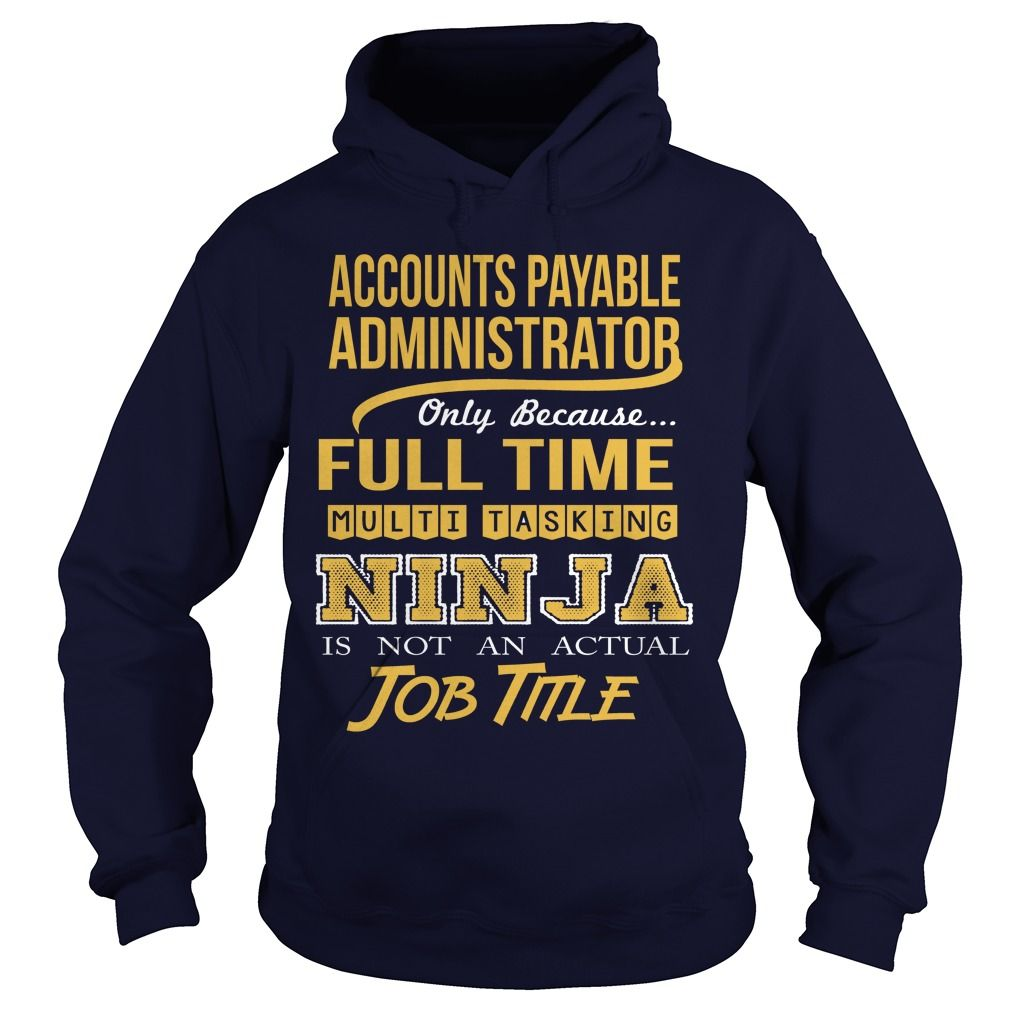 ACCOUNTS PAYABLE ADMINISTRATOR Only Because Full Time Multi Tasking Ninja Is Not An Actual Job Title T-Shirts, Hoodies. VIEW DETAIL ==► https://www.sunfrog.com/LifeStyle/ACCOUNTS-PAYABLE-ADMINISTRATOR--NINJA-99555426-Navy-Blue-Hoodie.html?id=41382