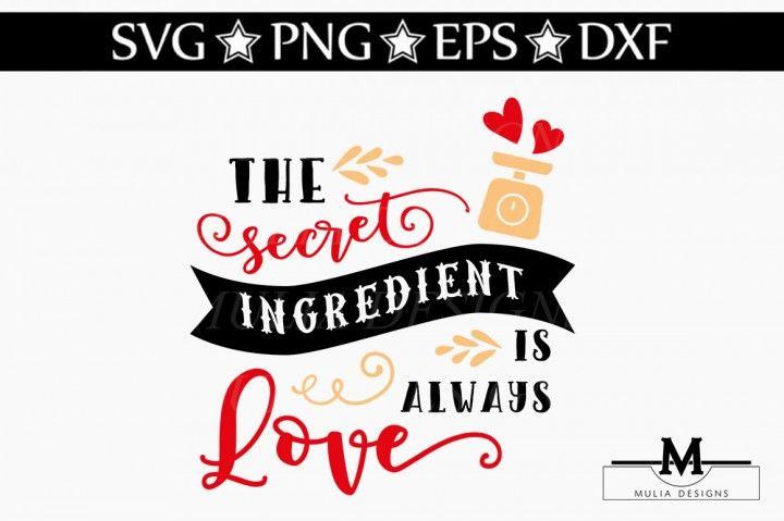 Download The Secret Ingredient Is Always Love SVG By Mulia Designs ...