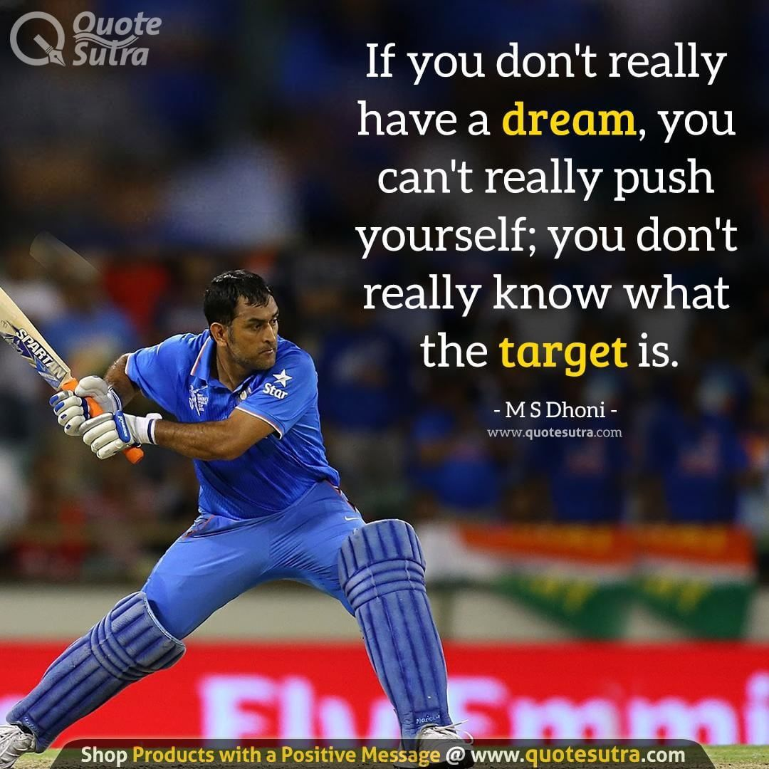 If You Don T Really Have A Dream You Can T Really Push Yourself You Don T Really Know What The Target I Dhoni Quotes Cricket Quotes Sport Quotes Motivational