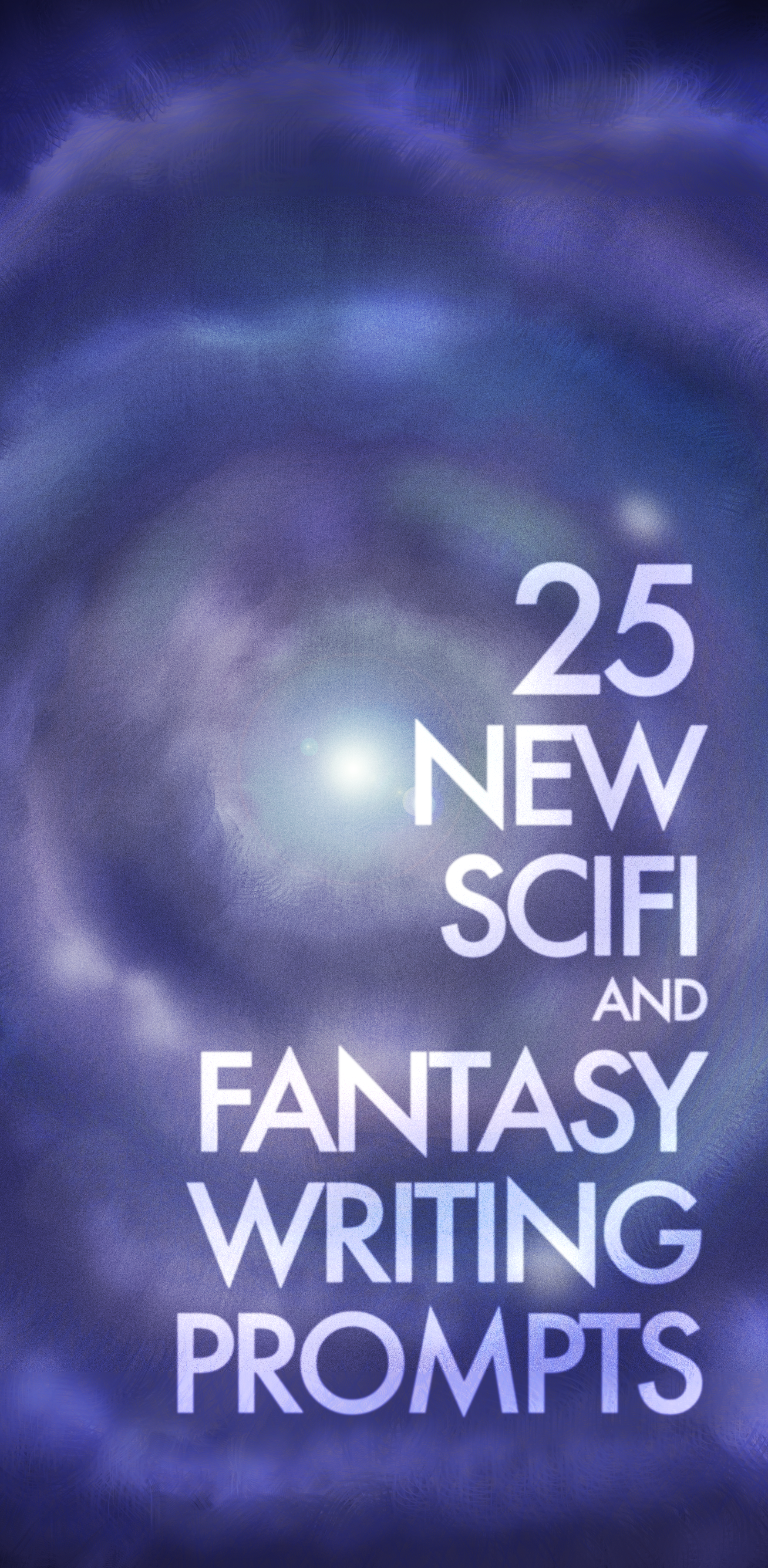 25 all new scifi and fantasy writing prompts — perfect for short stories,  short films, full blown novels and screenplays or even just some quick  flash ...