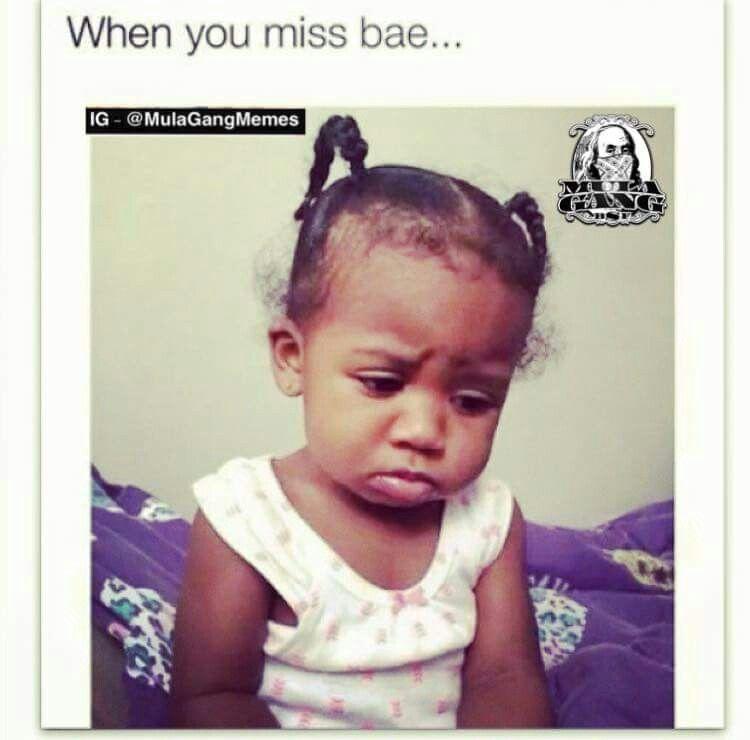 Me Today Babe Memes Bae Meme When You Miss Bae