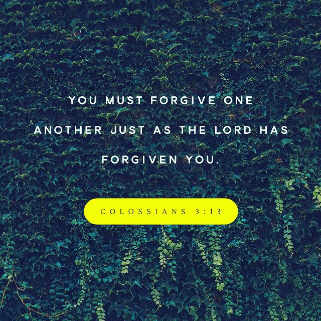 """bearing with one another and, if one has a complaint against another, forgiving each other; as the Lord has forgiven you, so you also must forgive."" ‭‭Colossians‬ ‭3:13‬ ‭ESV‬‬ http://bible.com/59/col.3.13.esv"