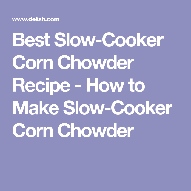 Best Slow-Cooker Corn Chowder Recipe - How to Make Slow-Cooker Corn Chowder