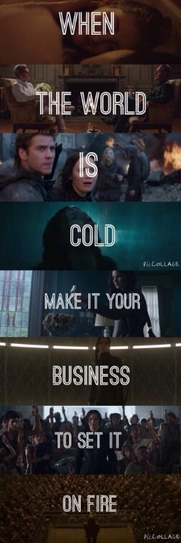 Katniss seems to do that pretty well. She is the girl on fire after all.