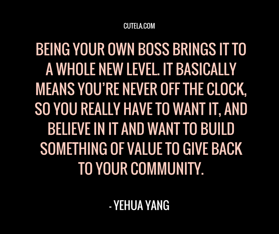 Entrepreneur Spotlight Evelyn Frison Yehua Yang Cute La Boss Quotes Be Your Own Boss Inspirational Quotes