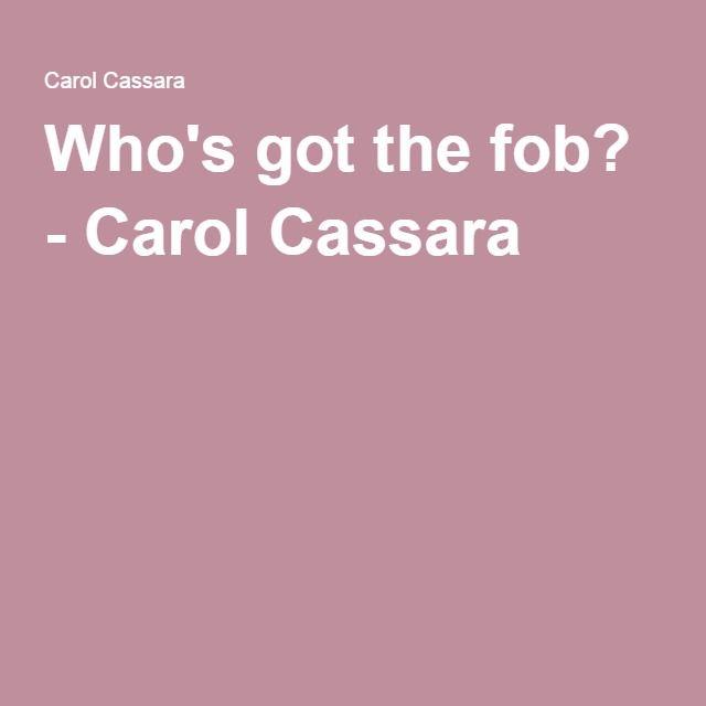 Who's got the fob? - Carol Cassara