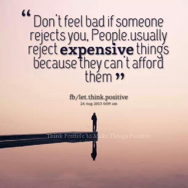 Don T Feel Bad Rejected Quotes High Maintenance Quotes Inspirational Words