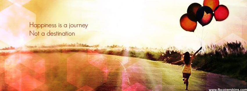 Happiness is a journey not a destination Cover pics for