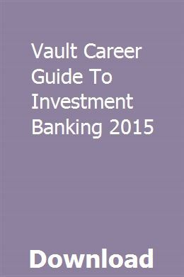 Vault Career Guide To Investment Banking 2015 Investing