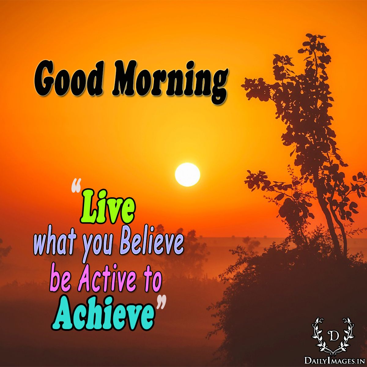 Live What You Believe, Be Active To Achieve. #goodmorning