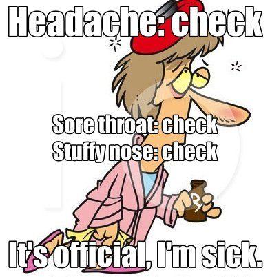 Headache Check Sore Throat Check Stuffy Nose Check It S Official I M Sick Me Minus The Headache Feeling Sick Quotes Sick Quotes Funny Sick Memes