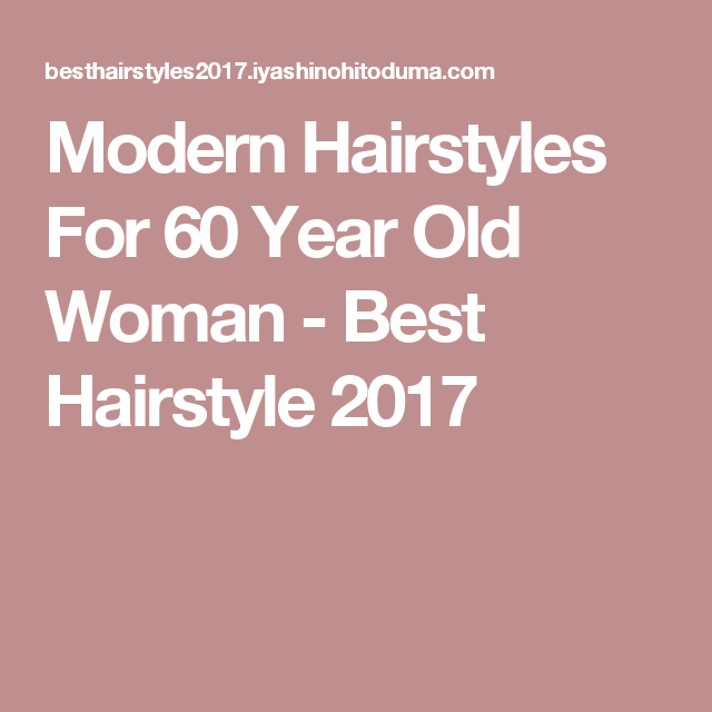 Haircuts For Women 60 Years Old: Modern Hairstyles For 60 Year Old Woman