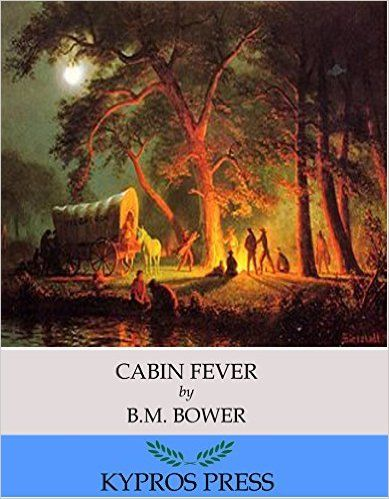 #FREE 10-29-15  Cabin Fever - Kindle edition by B.M. Bower. Literature & Fiction Kindle eBooks @ Amazon.com.