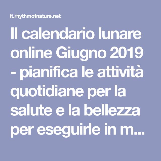 Calendario Lunare Per Salute E Bellezza.Il Calendario Lunare Online Giugno 2019 Pianifica Le