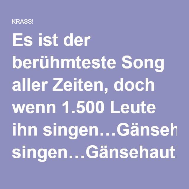Es ist der berühmteste Song aller Zeiten, doch wenn 1.500 Leute ihn singen…Gänsehaut!