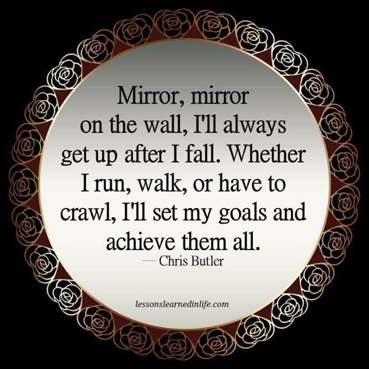 Mirror Mirror On The Wall Ill Always Get Up After I Fall Whether