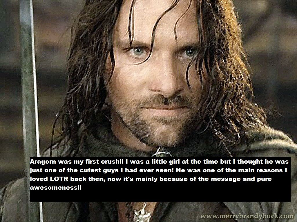 1a17945297d12c Aragorn was my first crush! I was a little girl at the time but I thought  he was just one of the cutest guys I had ever seen!