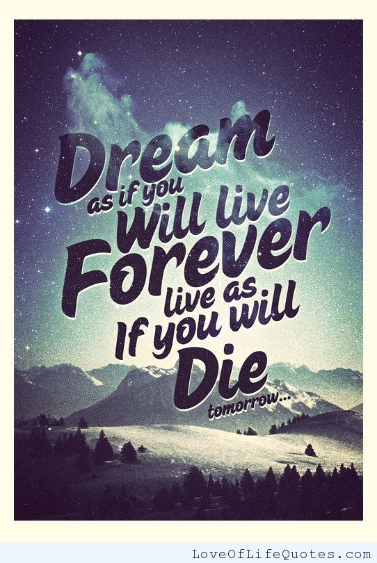 Awesome Dream As If You Will Live Forever Live As If Yoy Will Die Tomorrow.